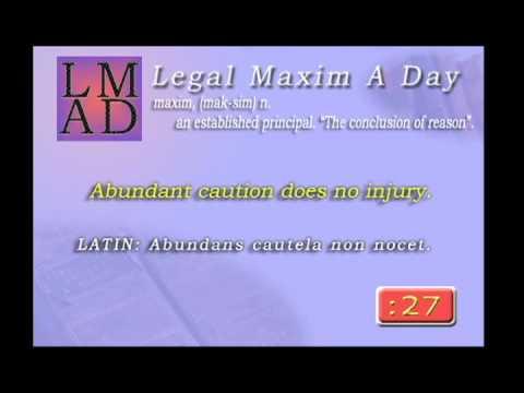 "Legal Maxim A Day - Feb. 10th 2013 - ""Abundant caution does no injury."""