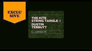 The Kite String Tangle x Dustin Tebbutt - Illuminate (Official Visualiser)