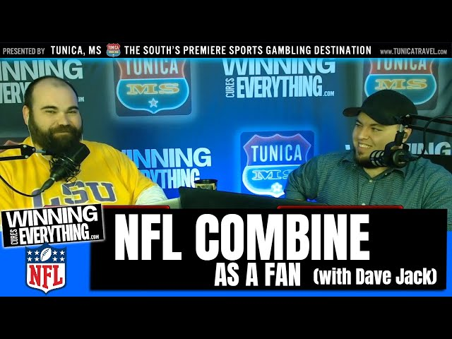 WCE: Visiting the NFL Combine as a Fan (with Dave Jack)