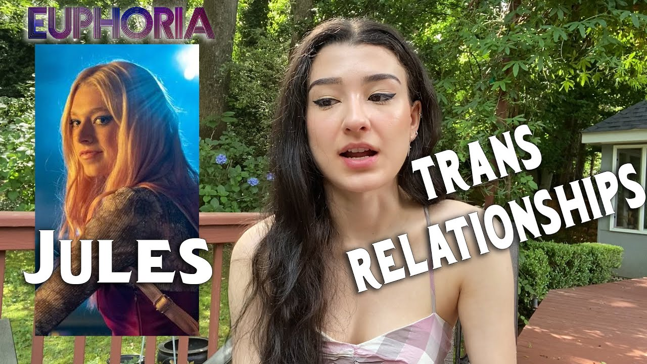 Trans Issues in Relationships (JULES FROM EUPHORIA)