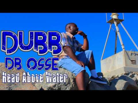 Head Above Water (by: Dubb DB Osse) (official Music Video)
