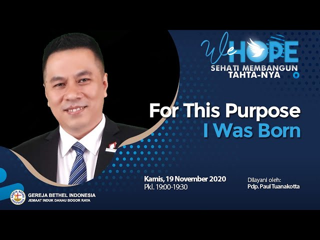 We Hope 19 November 2020 - For This Purpose I Was Born - Pdp. Paul Tuanakotta