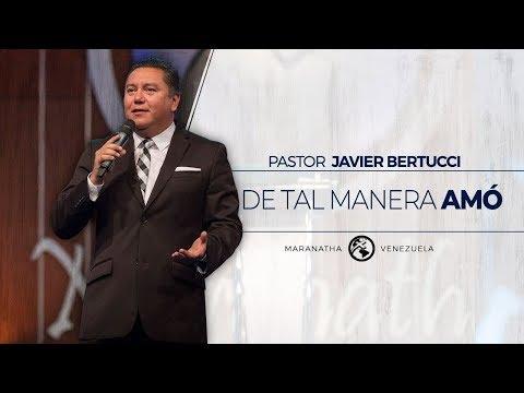 De tal manera amó - Pastor Javier Bertucci