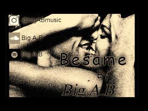 Besame  -  Big A.B (prob by. Steven Singe)