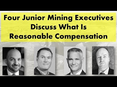 Four Junior Mining Executives Discuss What Is Reasonable Compensation