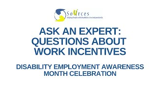 SOURCES Ask an Expert about Work Incentives