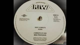 "Aisha ""Wait a Minute"" +Mad Professor ""A Minute of Dub"""