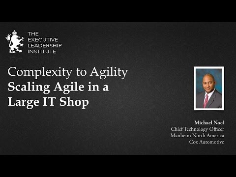 Executive Leadership Institute - Complexity to Agility - Scaling Agile in a Large IT Shop