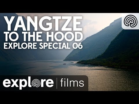 Yangtze to the Hood | Explore Special 06