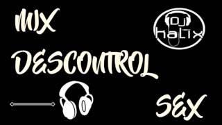 Video MIX DESCONTROL SEX - DJ KALIX download MP3, 3GP, MP4, WEBM, AVI, FLV Juli 2018