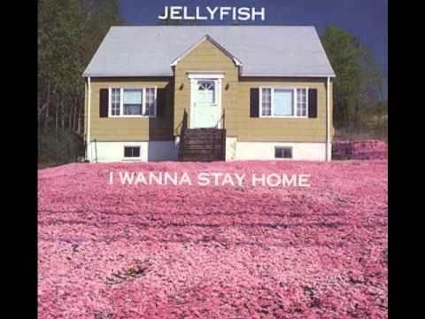 Jellyfish - I Wanna Stay Home