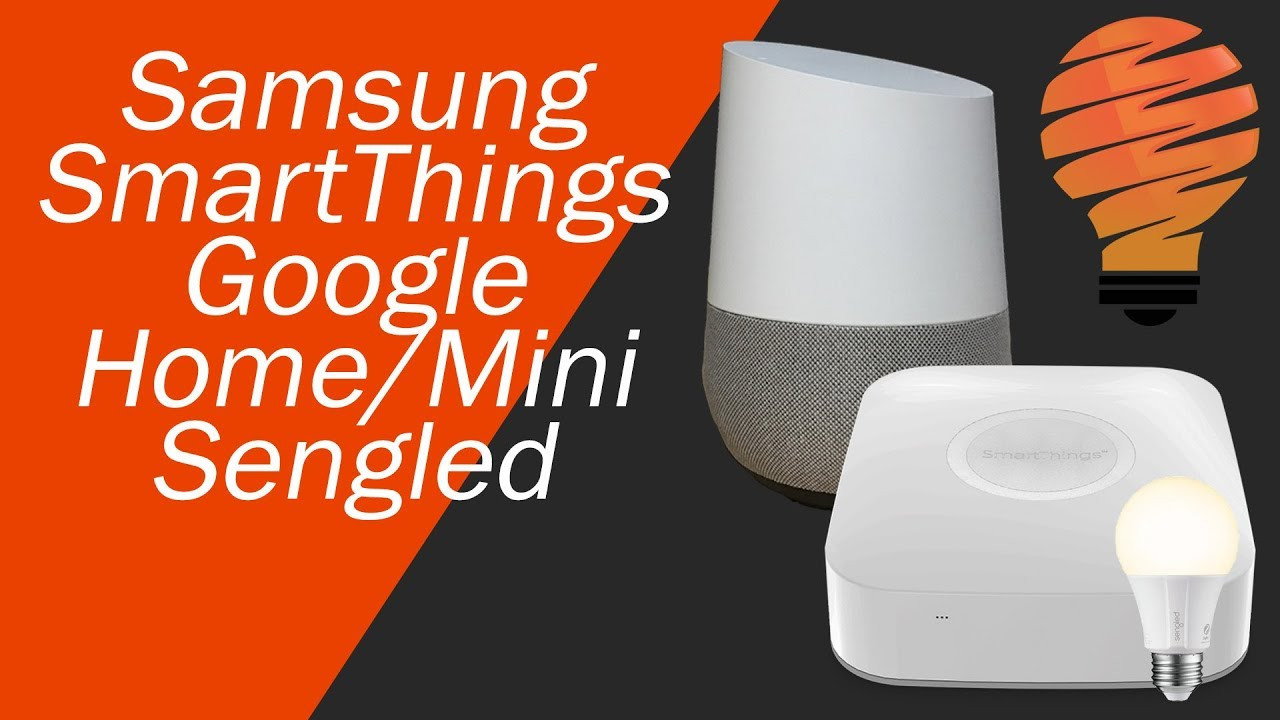 Google Home, Samsung SmartThings, and Sengled - All Working Together