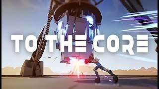 To the Core Gameplay
