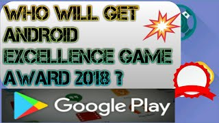 Top best 15 android games who will get android excellence game award 2018   #techrishav