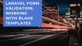 07 Laravel form validation, working with Blade templates