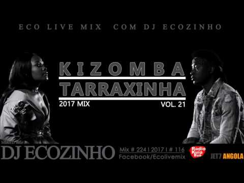 Kizomba Tarraxinha Mix 2017 Vol. 21 - Eco Live Mix Com Dj Ecozinho