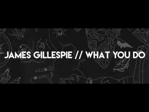 James Gillespie // What You Do