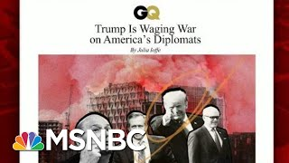 President Donald Trump Wages War On America's Diplomats | Morning Joe | MSNBC
