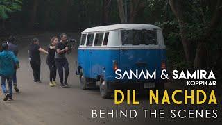 Dil Nachda   Behind The Scenes   SANAM & Samira Koppikar