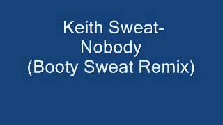 Keith Sweat- Nobody  (Booty Remix)