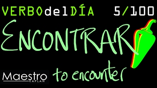 Verb of the day     ENCONTRAR – TO FIND/ENCOUNTER     5/100