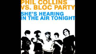 Phil Collins VS.  Bloc Party   She's Hearing In The Air Tonight (DJ Lobsterdust Mash-Up)