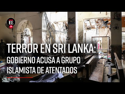 Sri Lanka acusa a movimiento islamista de ocho atentados | Noticias|  El Espectador
