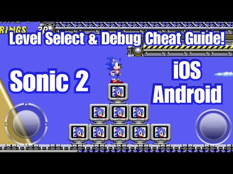 Sonic 2 | IOS & Android | Level Select & Debug Cheat Code Guide With Commentary!