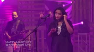 "Matty Martinez  -  Espiritu Santo ""Live"" (Video Oficial)"