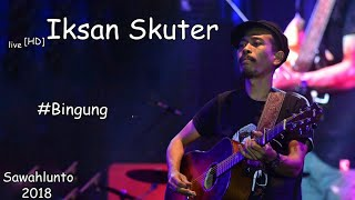 Iksan Skuter HD - Bingung live at SIMFes2018. Sawahlunto, Sumatera Barat.