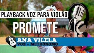 Baixar PROMETE (Ana Vilela) PLAYBACK da VOZ para VIOLÃO (VOZ + METRÔNOMO)