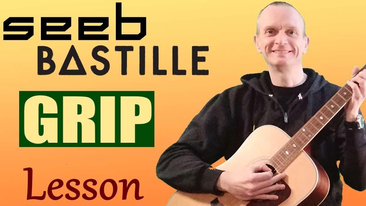 Grip By Seeb, Bastille Guitar Lesson - Full acoustic guitar tutorial & chords
