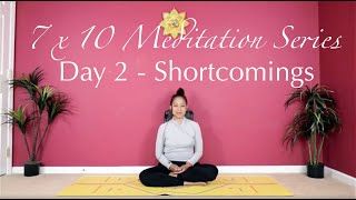 7 x 10 Meditation Series - Day 2 - Shortcomings
