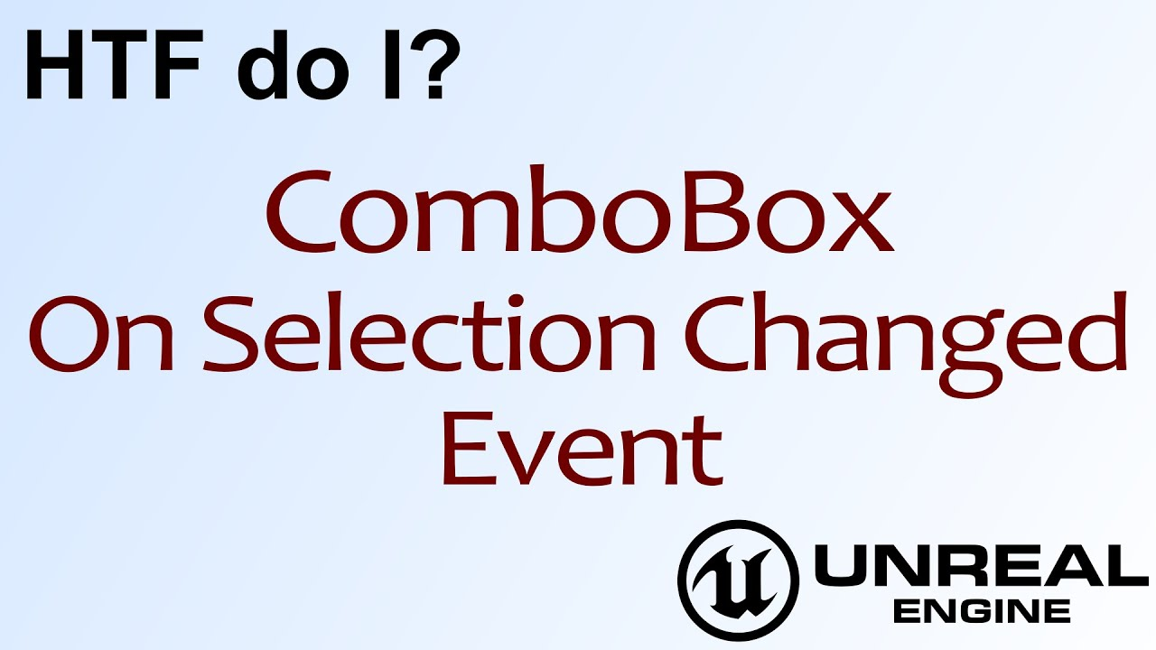 HTF do I? Use the Combo Box OnSelectionChanged Event in UMG ( UE4 )