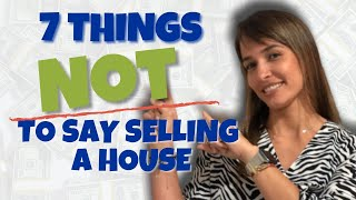 What NOT to Say Selling a House | 7 Important things to AVOID 🙅