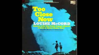 Too Close Now-Louise McCord