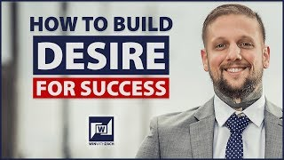 How To Build Desire For Success Burning Desire