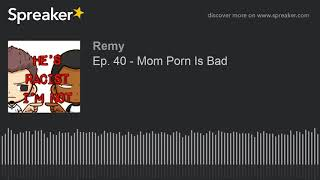 Ep. 40 - Mom Porn Is Bad