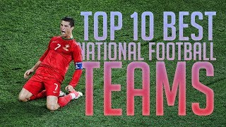 Top 10 Best Football (Soccer) National Teams In The World 2016