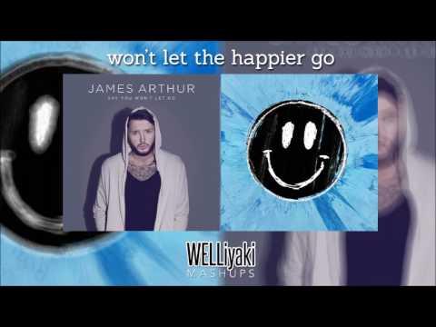 Won't Let The Happier Go (Ed Sheeran & James Arthur Mixed Mashup)