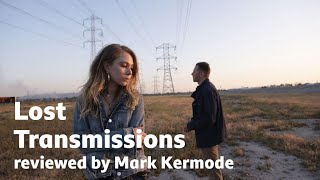 Lost Transmissions reviewed by Mark Kermode