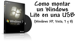 COMO MONTAR UN WINDOWS LITE EN UNA USB (WINDOWS XP, VISTA, 7 Y 8)