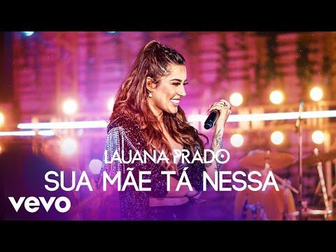 Lauana Prado – Sua Mãe Tá Nessa