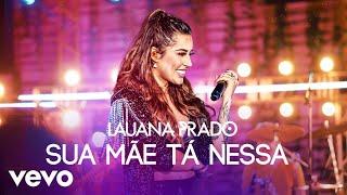 Lauana Prado - Sua Mãe Tá Nessa (Ao Vivo)
