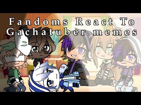 Fandoms React To Gachatubers Memes