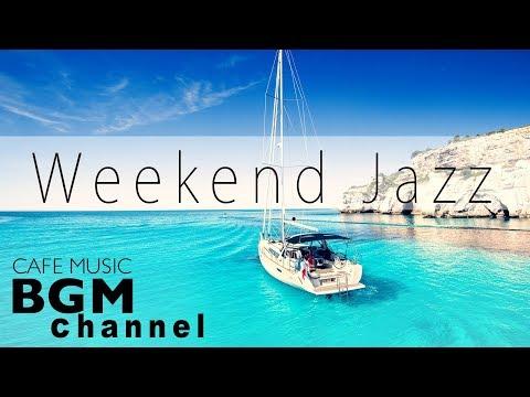 Weekend Jazz - Chill Out Cafe Jazz Music - Relaxing Bossa Nova Music - Background Music