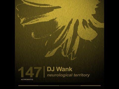 Dj Wank - Neurological Territory (Original Mix) (Achromatiq)