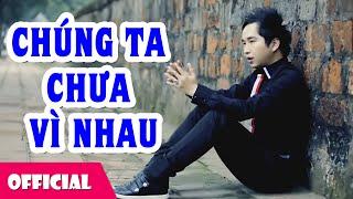 Chúng Ta Chưa Vì Nhau - Bằng Cường [Official MV HD]