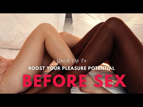 Quick Tip To Boost Your Pleasure Potential Before Sex
