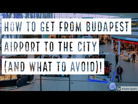 HOW TO GET FROM BUDAPEST AIRPORT TO THE CITY (AND WHAT TO AVOID)! -- True Guide Budapest